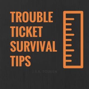 Trouble Ticket survival tips